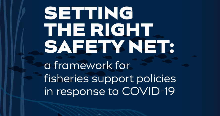 Covid-19 Blue Recovery – Setting the Right Safety Net: A Framework for Fisheries Support Policies in Response to Covid-19