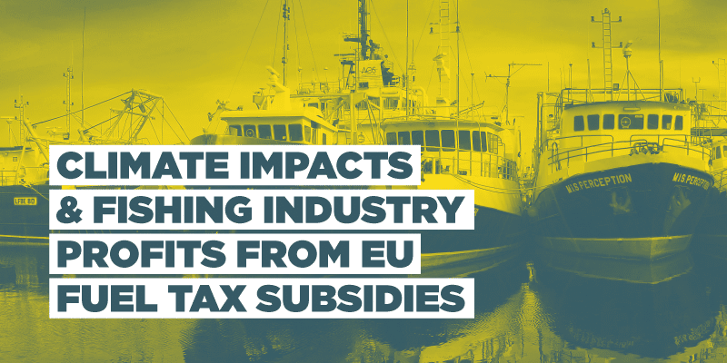 Climate Impacts & Fishing Industry Profits From EU Fuel Tax Subsidies